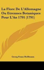 La Flore de L'Allemagne Ou Etrennes Botaniques Pour L'An 1791 (1791) by Georg Franz Hoffmann