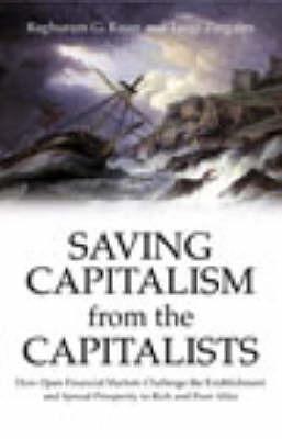 Saving Capitalism From The Capitalists by Raghuram G. Rajan
