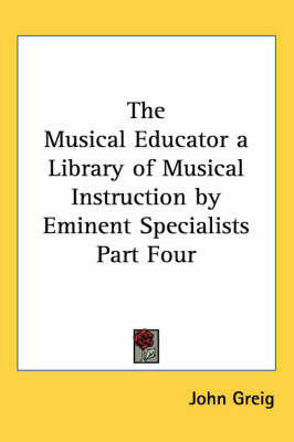 The Musical Educator a Library of Musical Instruction by Eminent Specialists Part Four