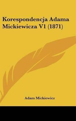 Korespondencja Adama Mickiewicza V1 (1871) by Adam Mickiewicz