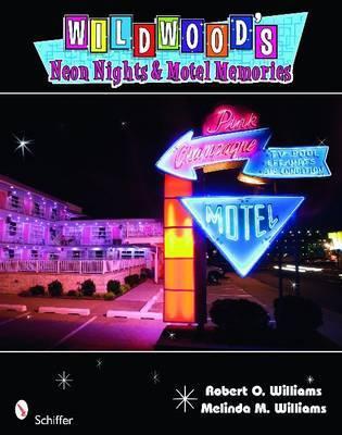 Wildwood's Neon Nights and Motel Memories by Robert O Williams
