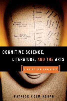 Cognitive Science, Literature, and the Arts by Patrick Colm Hogan