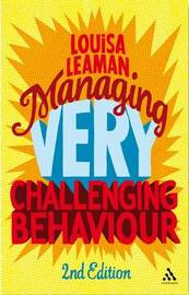 Managing Very Challenging Behaviour by Louisa Leaman
