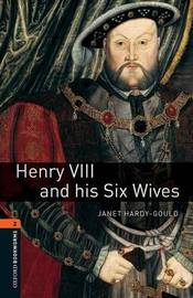 Oxford Bookworms Library: Level 2:: Henry VIII and his Six Wives by Janet Hardy Gould