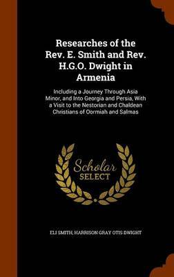 Researches of the REV. E. Smith and REV. H.G.O. Dwight in Armenia by Eli Smith