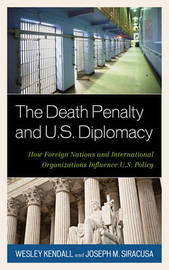 The Death Penalty and U.S. Diplomacy by Wesley Kendall