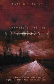 Chronicles of the Unexplained by Gary Gillespie