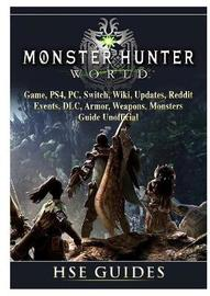 Monster Hunter World Game, Ps4, Pc, Switch, Wiki, Updates, Reddit, Events, DLC, Armor, Weapons, Monsters, Guide Unofficial by Hse Guides