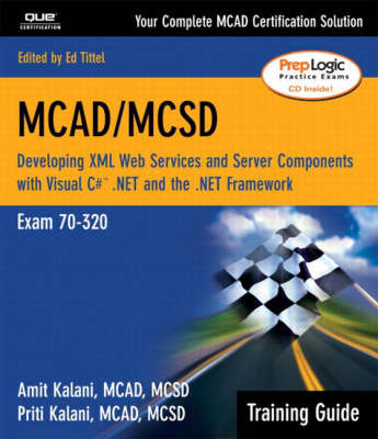 MCAD / MCSD Training Guide: Developing XML Web Services and Server Components with Visual C#.NET and the .NET Framework: Exam 70-320 by Amit Kalani image