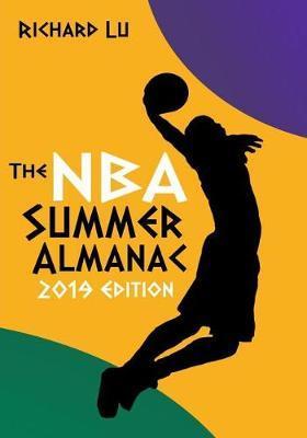 The NBA Summer Almanac, 2019 edition by Richard Lu