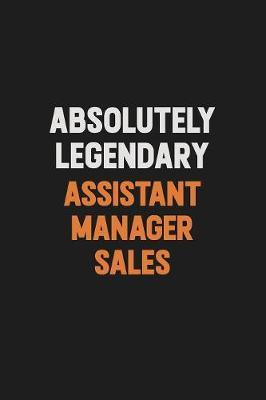 Absolutely Legendary Assistant Manager Sales by Camila Cooper