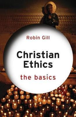Christian Ethics: The Basics by Robin Gill