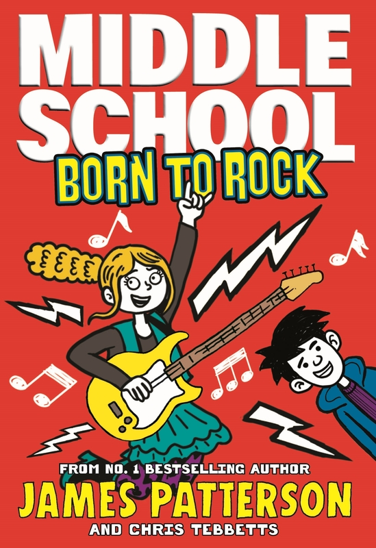 Middle School: Born to Rock by James Patterson