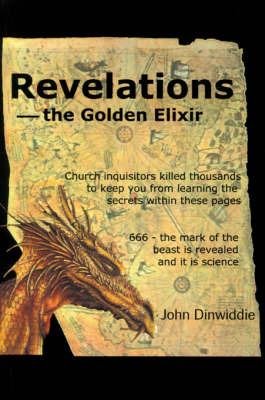 Revelations--The Golden Elixir by John M Dinwiddie image