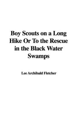 Boy Scouts on a Long Hike or to the Rescue in the Black Water Swamps by Lee Archibald Fletcher image