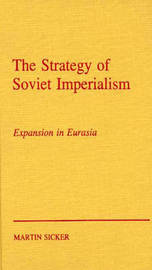 The Strategy of Russian Imperialism by Martin Sicker