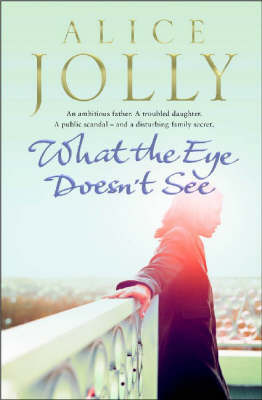 What the Eye Doesn't See by Alice Jolly
