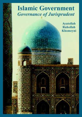 """Islamic Government: Governance of Jurisprudent"" by Ayatollah, Ruhollah Khomeyni"