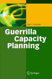 Guerrilla Capacity Planning by Neil J Gunther