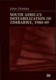 South Africa's Destabilisation of Zimbabwe, 1980-89 by John Dzimba image