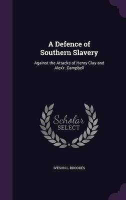 A Defence of Southern Slavery by Iveson L Brookes