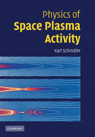 Physics of Space Plasma Activity by Karl Schindler