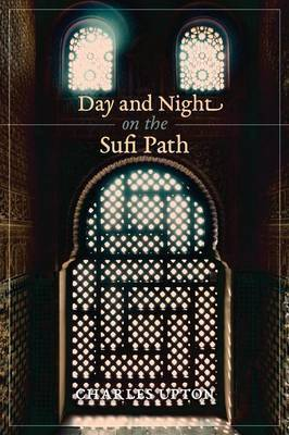 Day and Night on the Sufi Path by Charles Upton image