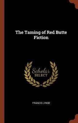 The Taming of Red Butte Fiction by Francis Lynde