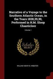 Narrative of a Voyage to the Southern Atlantic Ocean, in the Years 1828,29,30, Performed in H.M. Sloop Chanticleer; Volume 1 by William Henry B Webster image