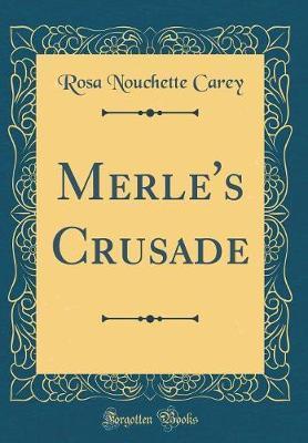 Merle's Crusade (Classic Reprint) by Rosa Nouchette Carey