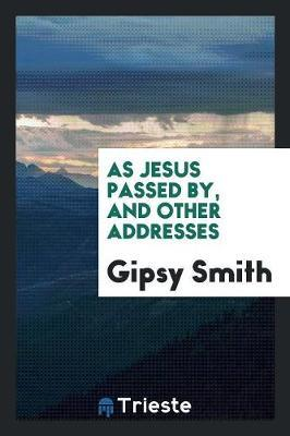 As Jesus Passed By, and Other Addresses by Gipsy Smith