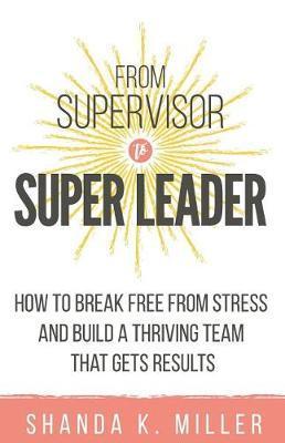 From Supervisor to Super Leader by Shanda K Miller image