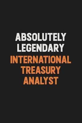 Absolutely Legendary International Treasury Analyst by Camila Cooper