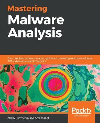 Mastering Malware Analysis by Alexey Kleymenov