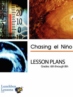 Chasing El Nino Lesson Plans, Grades: 6 Through 8: Lesson Plans to Accompany a Documentary Film Chasing El Nino by Carol L Fleisher image