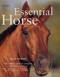 Essential Horse: Tthe Ultimate Guide to Caring for and Riding Your Horse by Susan McBane image