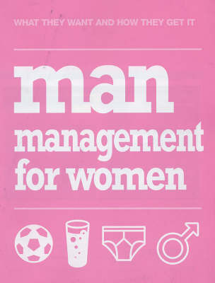 Man Management for Women: What They Want and How They Get it by Jane Moseley