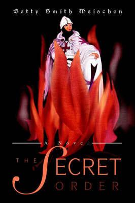 The Secret Order by Betty Smith Meischen