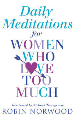Daily Meditations For Women Who Love Too Much by Robin Norwood image