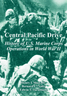 Central Pacific Drive: History of U.S. Marine Corps Operations in World War II by Henry Shaw, Jr., FSA