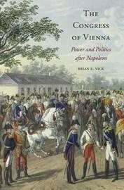 The Congress of Vienna by Brian E. Vick