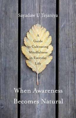 When Awareness Becomes Natural by Sayadaw U Tejaniya