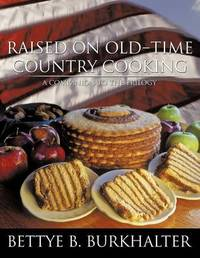Raised on Old-Time Country Cooking by Bettye B Burkhalter