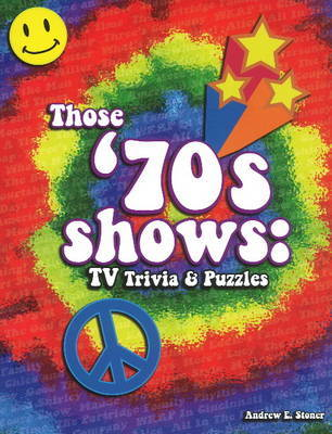 Those '70s Shows by Andrew E Stoner