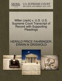 Miller (Jack) V. U.S. U.S. Supreme Court Transcript of Record with Supporting Pleadings by Herald Price Fahringer