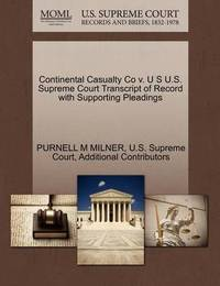 Continental Casualty Co V. U S U.S. Supreme Court Transcript of Record with Supporting Pleadings by Purnell M Milner