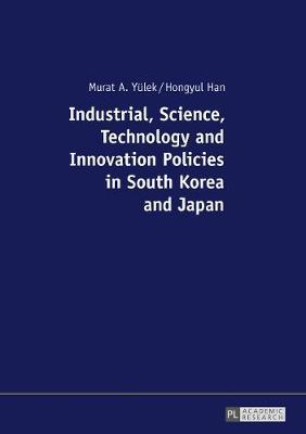 Industrial, Science, Technology and Innovation Policies in South Korea and Japan by Hongyul Han