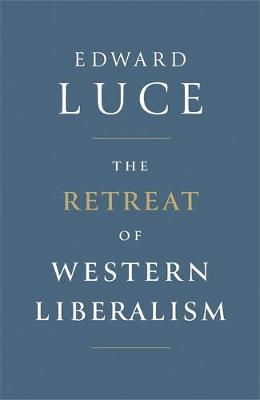 The Retreat of Western Liberalism by Edward Luce