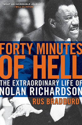 Forty Minutes of Hell: The Extraordinary Life of Nolan Richardson by Rus Bradburd