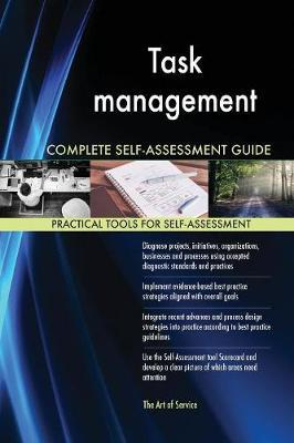Task management Complete Self-Assessment Guide by Gerardus Blokdyk